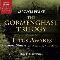 The Gormenghast Trilogy, Titus  Awakes (abridged)